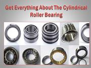 Get Everything About The Cylindrical Roller Bearing