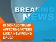 Is Donald Trump Affecting Voters Like A New Found Drug?