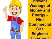 Prevent Wastage of Money and Energy - Hire Commercial Gas Engineer Liv