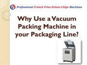 Why Use a Vacuum Packing Machine in your Packaging Line