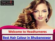 Best Hair Colour in Bhubaneswar by Headturners