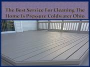The Best Service For Cleaning The Home Is Pressure Coldwater Ohio