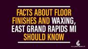 Facts About Floor Finishes and Waxing, East Grand Rapids MI