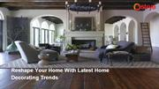 Reshape Your Home With Latest Home Decorating Trends