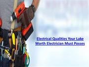 Electrical Qualities Your Lake Worth Electrician Must Posses