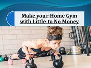 Steps to Make Home Gym with Little/ No Money