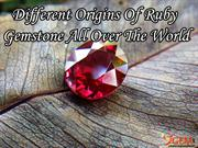Different Origins Of Ruby Gemstone All Over The World