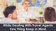 4 Things to Keep in Mind While Dealing with Travel Agents