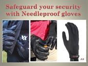 Safeguard your security with Needleproof gloves