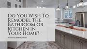 Do You Wish To Remodel The Bathroom or Kitchen In Your Home?