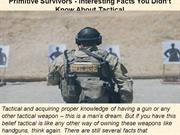 Primitive Survivors - Interesting Facts You Didn't Know About Tactical
