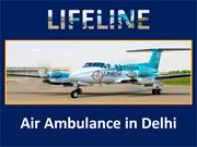 Book the most elite and trusted Air Ambulance in Delhi by Lifeline