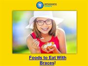 Easy Foods To Eat With Braces | Orthodontic Experts