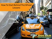 How To Start Behind The Wheel Lessons