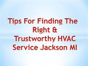 Tips For Finding The Right & Trustworthy HVAC Service Jackson MI