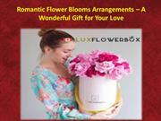 Romantic Flower Blooms Arrangements – A Wonderful Gift for Your Love