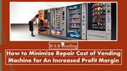 How to Minimize Repair Cost of Vending Machine for An Increased Profit