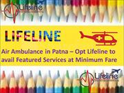 Lifeline Air Ambulance in Patna – Easiest Way to Transfer Patient