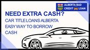 Need Extra Cash - Get Car Title Loans In Alberta