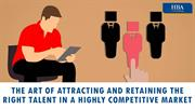 The Art of Attracting and Retaining the Right Talent in a Highly Compe