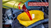 How could you Determine the Burnt Transmission Fluid in Car