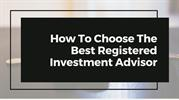 How To Choose The Best Registered Investment Advisor