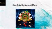 3 Best Online Slot Games of All Time