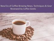New Era of Coffee Brewing News, Techniques & Gear Reviewed