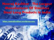 Neeraj Kochhar - The Largest Manufacturer Of Stainless Steel Long Prod