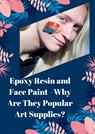 Epoxy Resin and Face Paint - Why Are They Popular Art Supplies