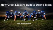 How Great Leaders Build a Strong Team