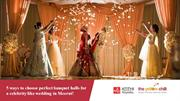 5 ways to choose perfect banquet halls for wedding in Meerut!