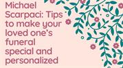 Michael Scarpaci Tips to make your loved ones funeral special and pers