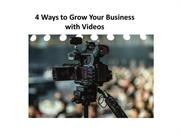 4 Ways to Grow Your Business with Videos