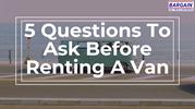 5 Questions To Ask Before Renting A Van