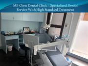 MB Chen Dental Clinic - Specialized Dental Service With High Standard