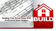 Building Your Dream Home With Professional Home Builders