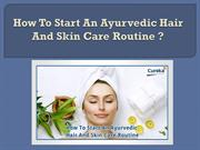 How To Start An Ayurvedic Hair And Skin Care Routine ?