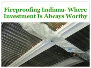 Fireproofing Indiana- Where Investment Is Always Worthy