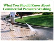 What You Should Know About Commercial Pressure Washing