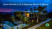 Activities to do In Ragamaya Resorts In Munnar