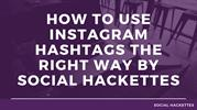 How to Use Instagram Hashtags the Right Way by Social Hackettes