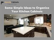 Some Simple Ideas to Organize Your Kitchen Cabinets