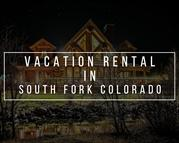 River crest vacation rental in south fork Colorado