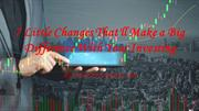 7 Little Changes That'll Make a Big Difference With Your Investing