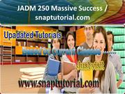 JADM 250 Massive Success - snaptutorial.com