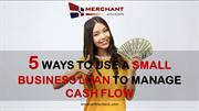 5 Ways to Use a Small Business Loan to Manage Cash Flow