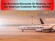 Call us on our American Customer Service and speak to our specialists.