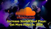 Increase SoundCloud Plays: Get More Plays In 2019