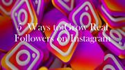 5  Ways to Grow Real Followers on Instagram